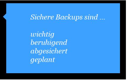 Sichere Backups sind wichtig, beruhigend, abgesichert und geplant.