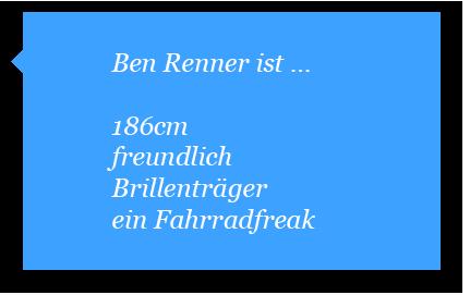 Ben Renner ist 186cm, freundlich, Brillenträger und ein Fahrradfreak.
