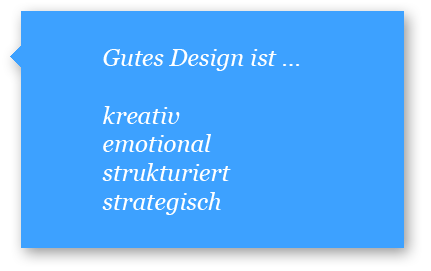 Gutes Design ist kreativ, emotional, strukturiert und strategisch.