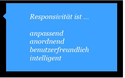 Responsiv Design ist anpassend, anordnend, benutzerfreundlich und intelligent.