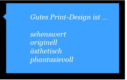 Gutes Print-Design ist sehenswert, originell, ästhetisch und phantasievoll.